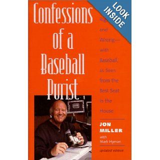 Confessions of a Baseball Purist: What's Right  and Wrong  with Baseball, as Seen from the Best Seat in the House: Jon Miller, Mark Hyman: 9780801863165: Books