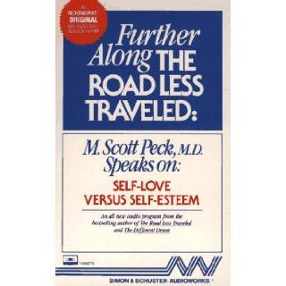 FURTHER ALONG THE ROAD LESS TRAVELED SELF LOVE V.: Self Love v. Self Esteem: M. Scott Peck: 9780671663445: Books