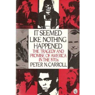It Seemed Like Nothing Happened The Tragedy and Promise of America in the 1970s Peter N. Carroll 9780030710575 Books
