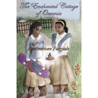 The Enchanted Cottage Of Oceania An American Fairytale R. Marion Troy 9781467081597 Books