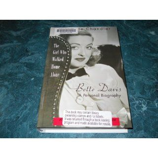 The Girl Who Walked Home Alone Bette Davis, a Personal Biography Charlotte Chandler 9780786286393 Books