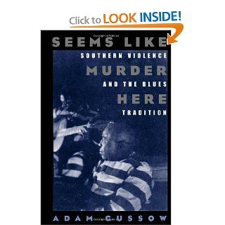 Seems Like Murder Here: Southern Violence and the Blues Tradition: Adam Gussow: 9780226310985: Books