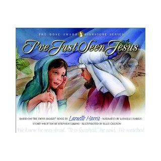 I've Just Seen Jesus A Very Special Story for Children with CD (Audio) (Dove Award Signature Series) Stephen Elkins, Ellie Colton, Larnelle Harris 9780805426656 Books