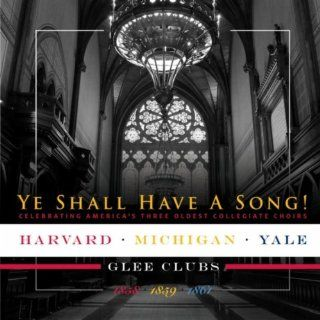 Ye Shall Have a Song!: University of Michigan Men's Glee Club & Yale Glee Club Harvard Glee Club: MP3 Downloads