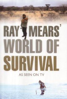 Ray Mears' World of Survival: As Seen on TV (9780007163694): Ray Mears, Jane Hunter: Books