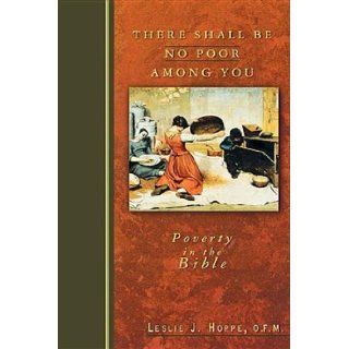 There Shall Be No Poor Among You: Poverty in the Bible: O.F.M., Leslie J. Hoppe: 9780687000593: Books