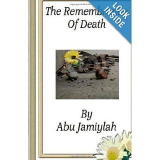 "The Remembrance Of Death: ""Every Soul Shall Taste Death"": Abu Jamiylah Abdul Malik: 9781484955192: Books"