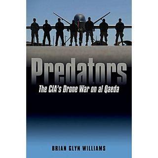 Predators: The CIAs Drone War on Al Qaeda