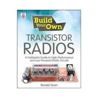 Build Your Own Transistor Radios: A Hobbyist's Guide to High Performance and Low Powered Radio Circuits