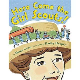Here Come the Girl Scouts!: The Amazing All True Story of Juliette Daisy Gordon Low and Her Great Adventure