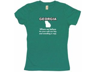 GEORGIA STATE MOTTO Where We Believe The Moon Walk Was Fake And Wrestling Is Real Women's Babydoll Petite Fit Tee Shirt
