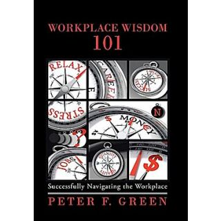Workplace Wisdom 101: Successfully Navigating the Workplace