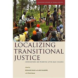 Localizing Transitional Justice: Interventions and Priorities After Mass Violence