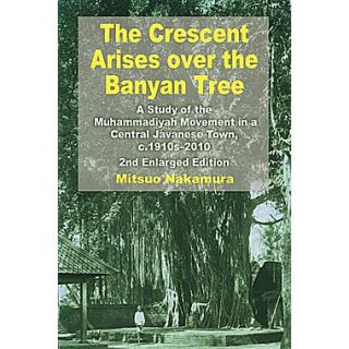The Crescent Arises Over the Banyan Tree:  A Study of the Muhammadiyah Movement in a Central Javanese Town