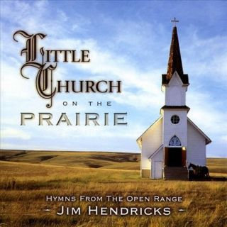 Little Church on the Prairie: Hymns From the Open Range