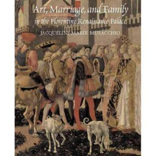 Art, Marriage, & Family in the Florentine Renaissance Palace
