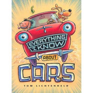 Everything I Know About Cars: A Collection of Made up Facts, Educated Guesses, and Silly Pictures About Cars, Trucks, and Other Zoomy Things