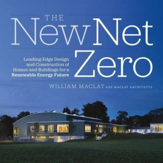 The New Net Zero: Leading Edge Design and Construction of Homes and Buildings for a Renewable Energy Future 9781603584487