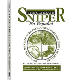 El Ultimate Sniper En Espanol: Un Manual Avanzado Para Francotiradores Militares y Policiales