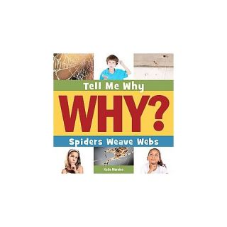 Spiders Weave Webs ( Tell Me Why) (Hardcover)