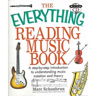 The Everything Reading Music Book: A Step By Step Introduction To Understanding Music Notation And Theory