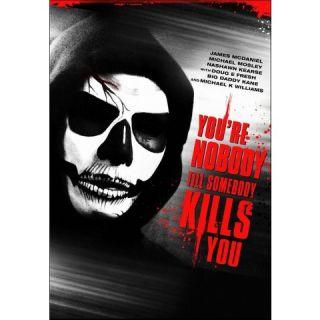 Youre Nobody Til Somebody Kills You
